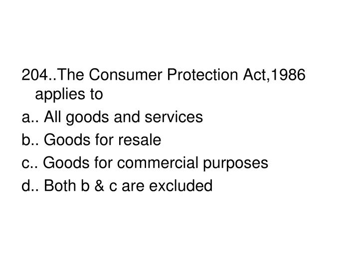 204..The Consumer Protection Act,1986 applies to