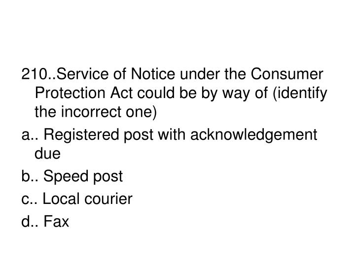 210..Service of Notice under the Consumer Protection Act could be by way of (identify the incorrect one)