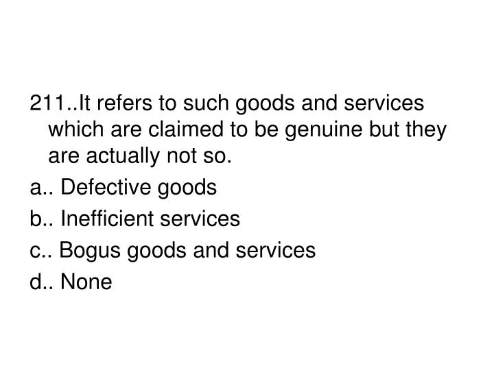 211..It refers to such goods and services which are claimed to be genuine but they are actually not so.