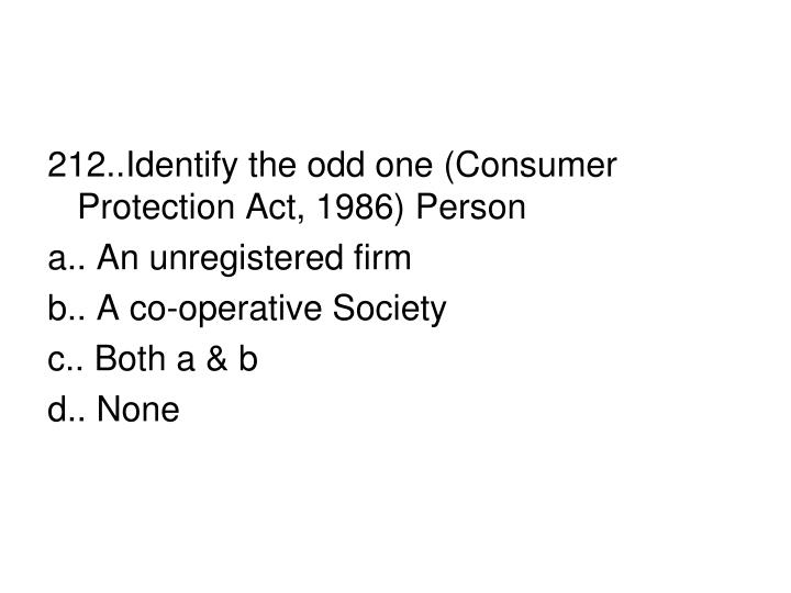 212..Identify the odd one (Consumer Protection Act, 1986) Person