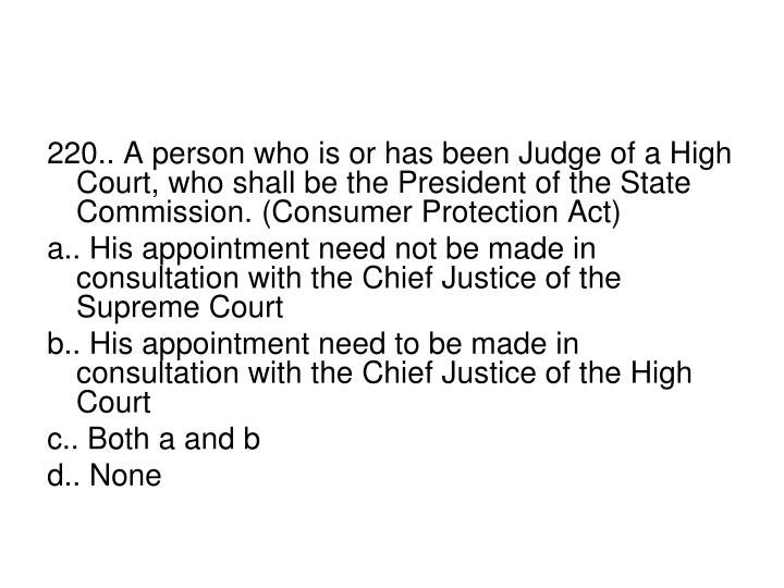 220.. A person who is or has been Judge of a High Court, who shall be the President of the State Commission. (Consumer Protection Act)
