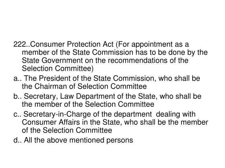 222..Consumer Protection Act (For appointment as a member of the State Commission has to be done by the State Government on the recommendations of the Selection Committee)