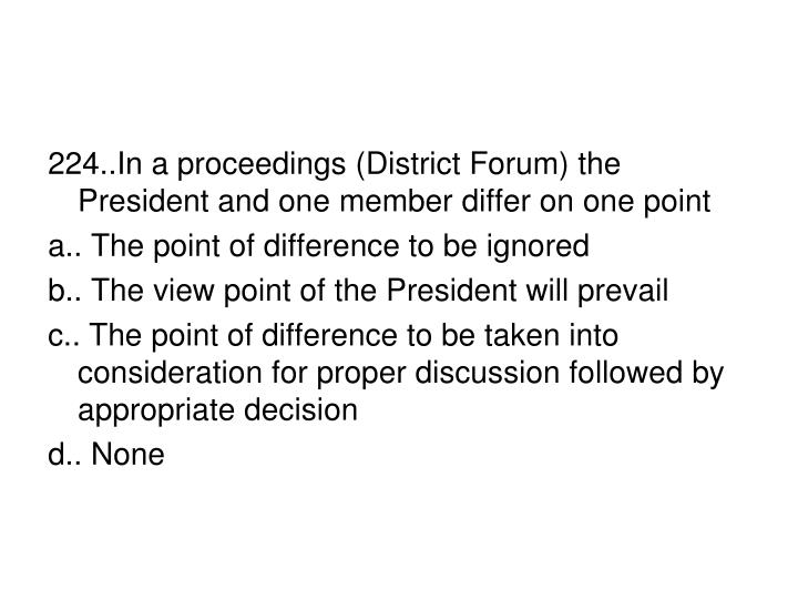 224..In a proceedings (District Forum) the President and one member differ on one point
