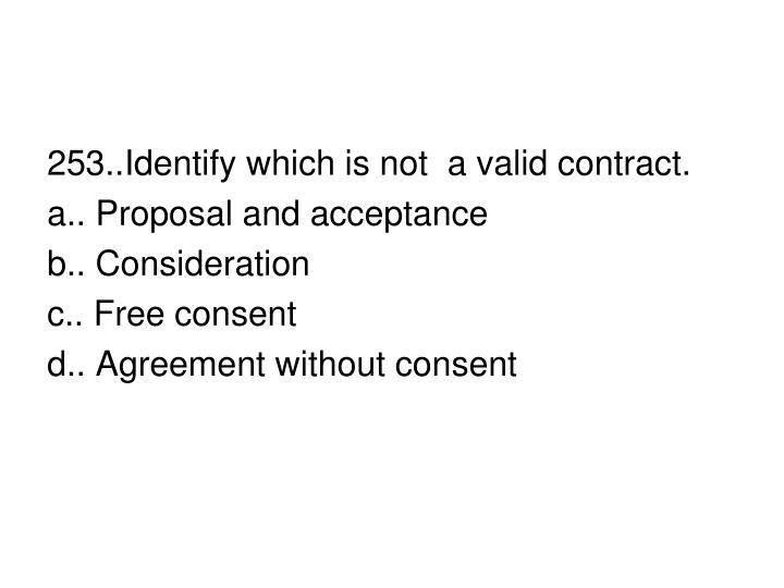 253..Identify which is not  a valid contract.