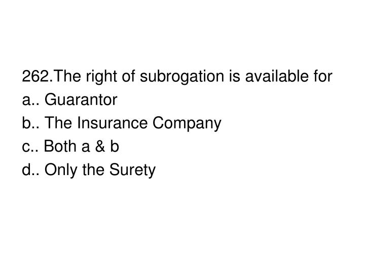 262.The right of subrogation is available for