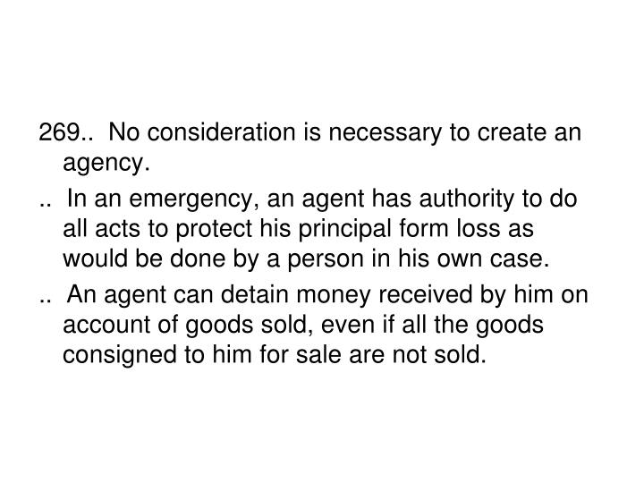269..  No consideration is necessary to create an agency.