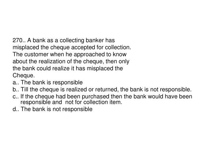 270.. A bank as a collecting banker has