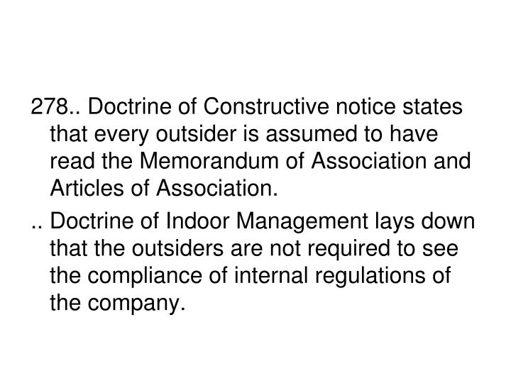 278.. Doctrine of Constructive notice states that every outsider is assumed to have read the Memorandum of Association and Articles of Association.