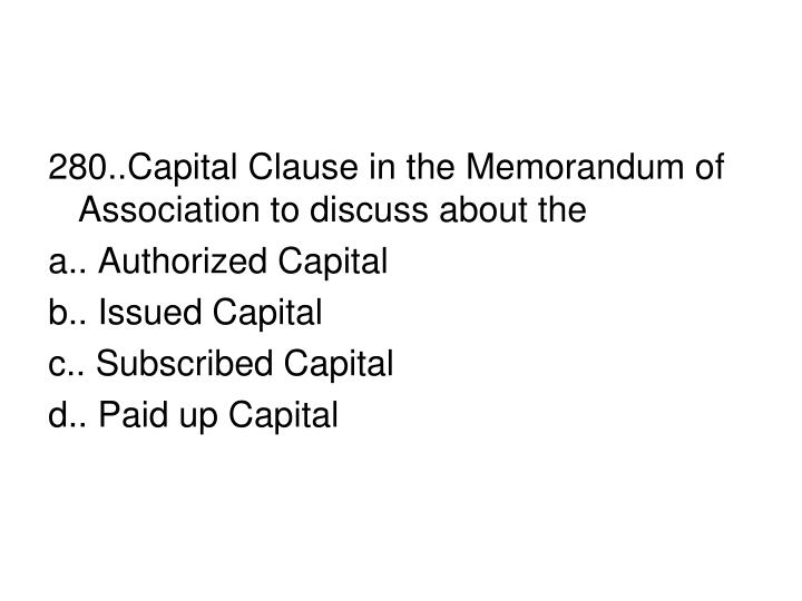 280..Capital Clause in the Memorandum of Association to discuss about the