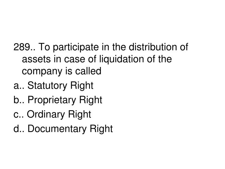 289.. To participate in the distribution of assets in case of liquidation of the company is called