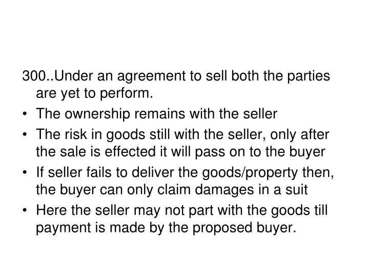 300..Under an agreement to sell both the parties are yet to perform.
