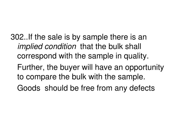302..If the sale is by sample there is an