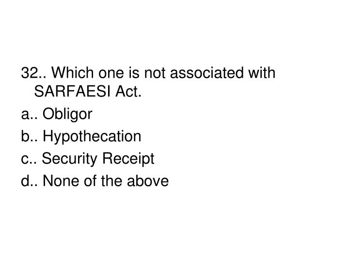 32.. Which one is not associated with SARFAESI Act.