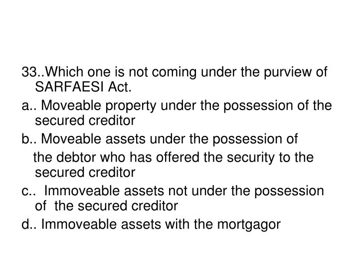 33..Which one is not coming under the purview of SARFAESI Act.