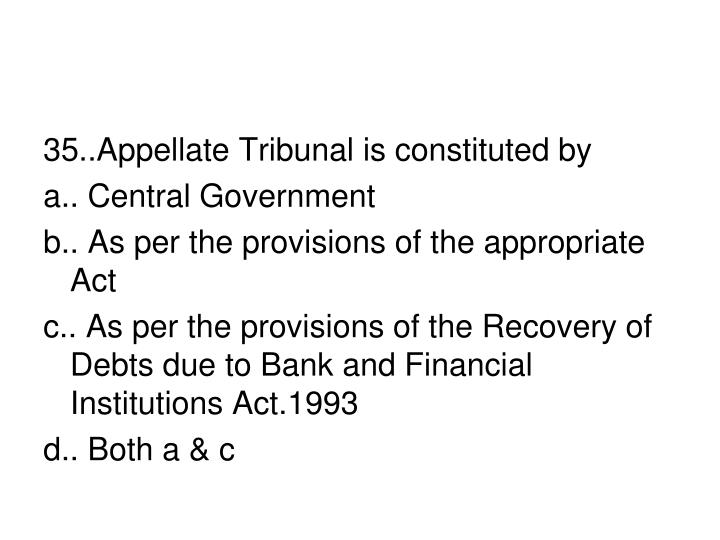 35..Appellate Tribunal is constituted by
