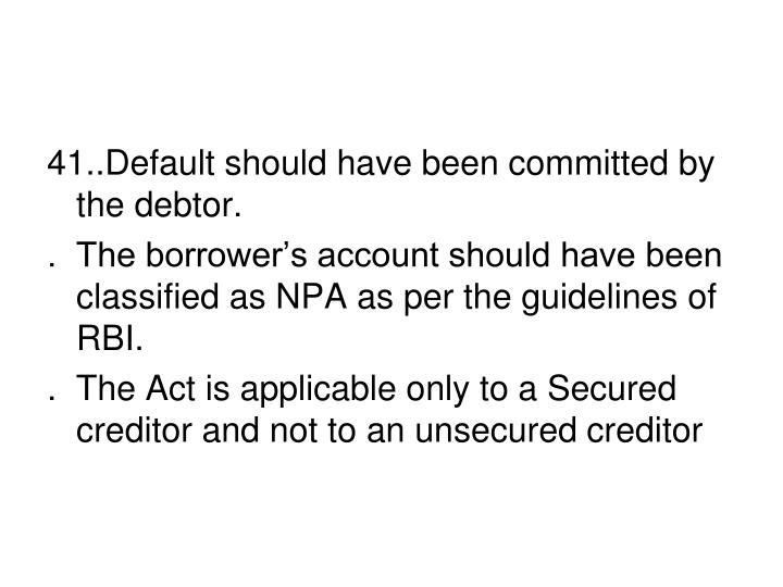 41..Default should have been committed by the debtor.