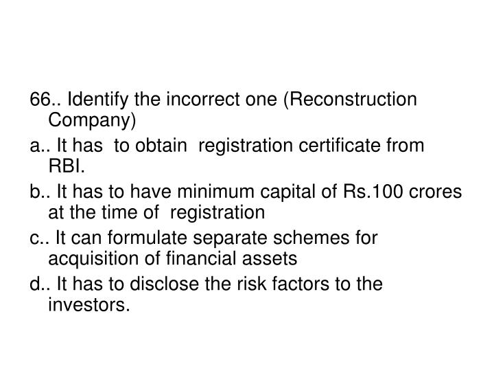 66.. Identify the incorrect one (Reconstruction Company)