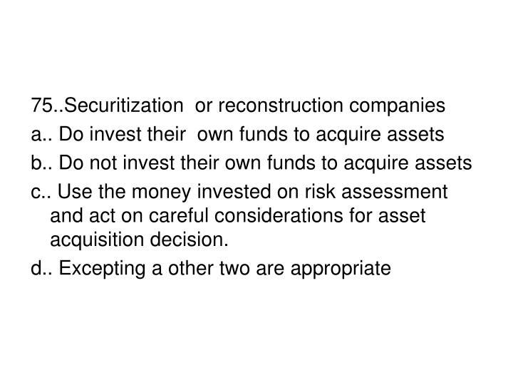75..Securitization  or reconstruction companies