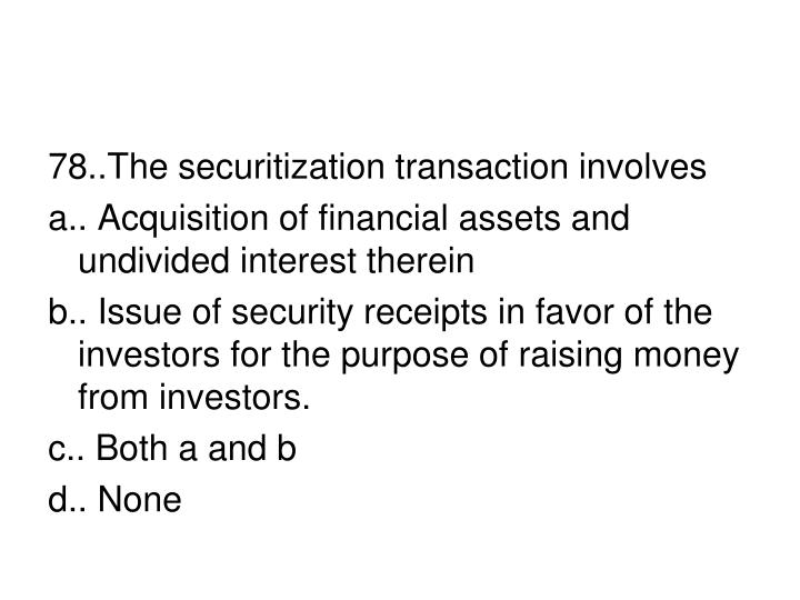 78..The securitization transaction involves