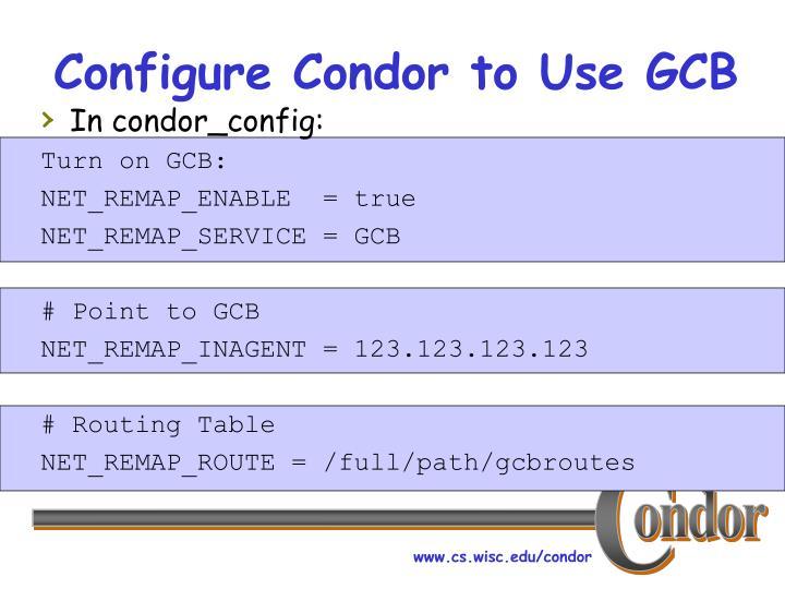 Configure Condor to Use GCB