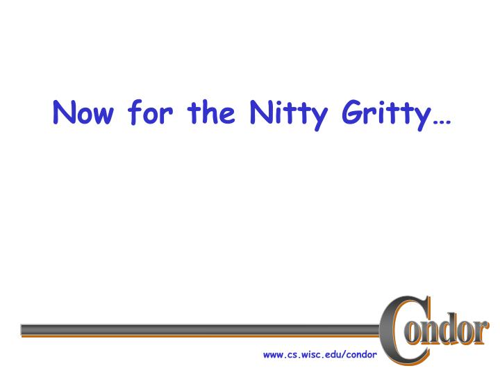 Now for the Nitty Gritty…
