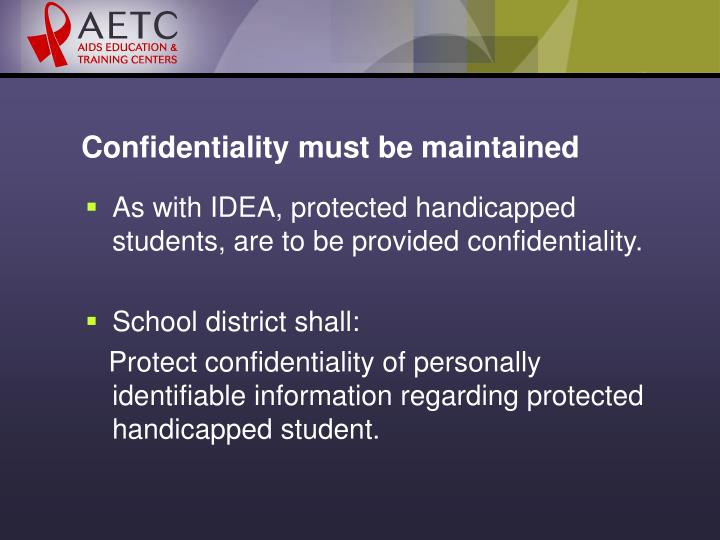 Confidentiality must be maintained