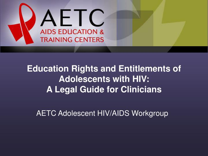 Education rights and entitlements of adolescents with hiv a legal guide for clinicians