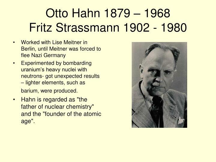 Otto Hahn 1879 – 1968
