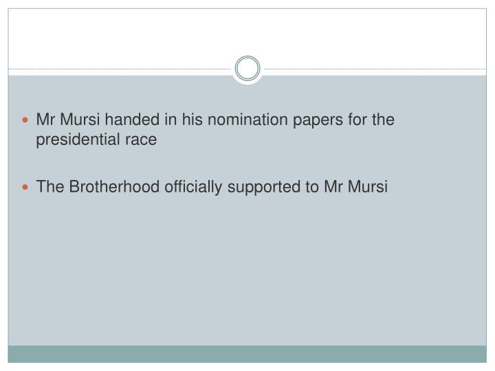 Mr Mursi handed in his nomination papers for the presidential race