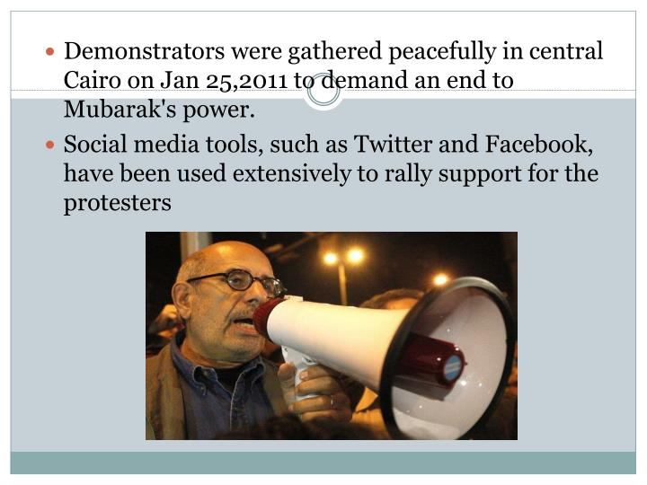 Demonstrators were gathered peacefully incentral Cairo on Jan 25,2011to demand an end to Mubarak's power.