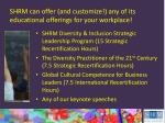 shrm can offer and customize any of its educational offerings for your workplace