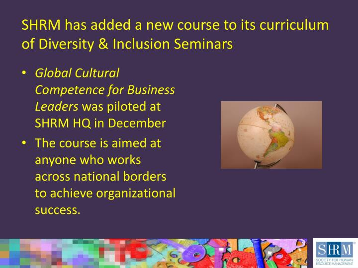 Shrm has added a new course to its curriculum of diversity inclusion seminars