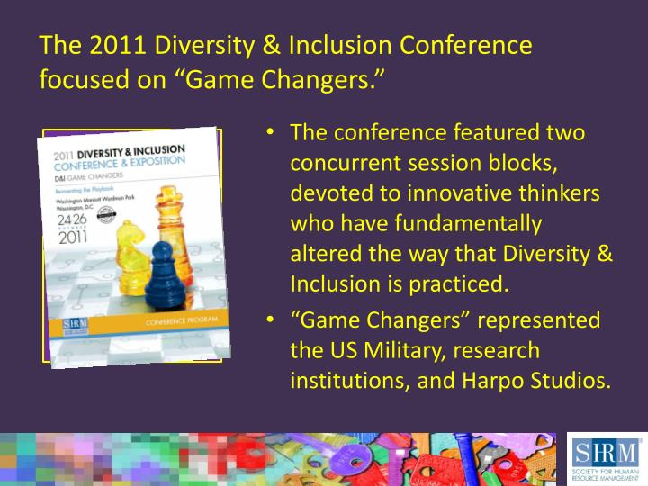 "The 2011 Diversity & Inclusion Conference focused on ""Game Changers."""