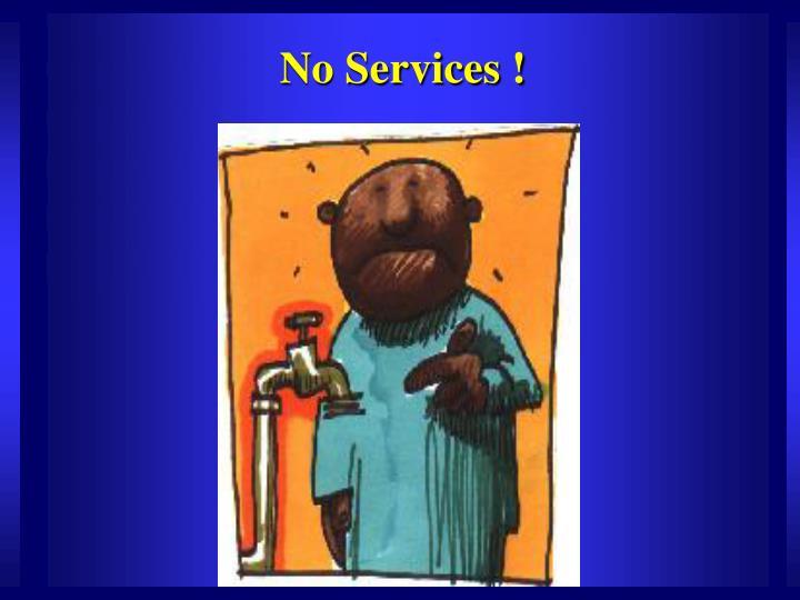 No Services !