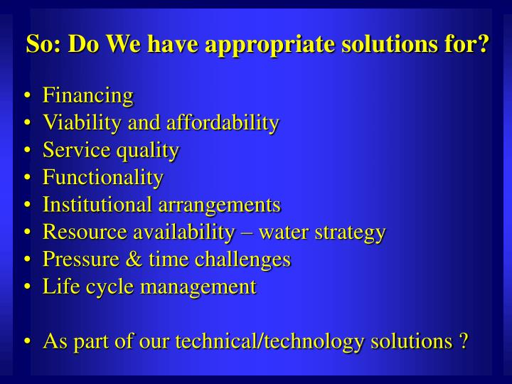 So: Do We have appropriate solutions for?