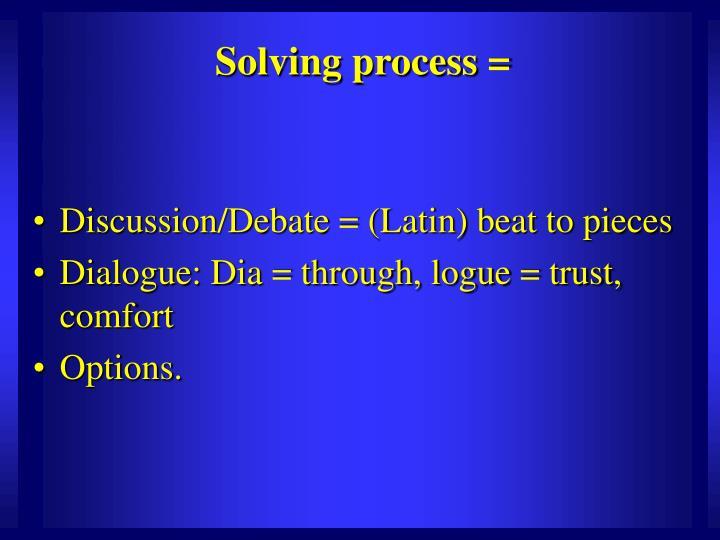 Solving process =