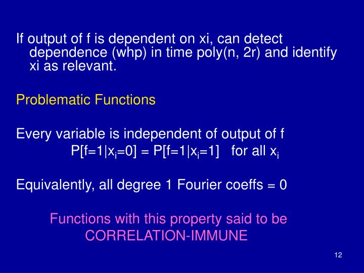 If output of f is dependent on xi, can detect dependence (whp) in time poly(n, 2r) and identify xi as relevant.