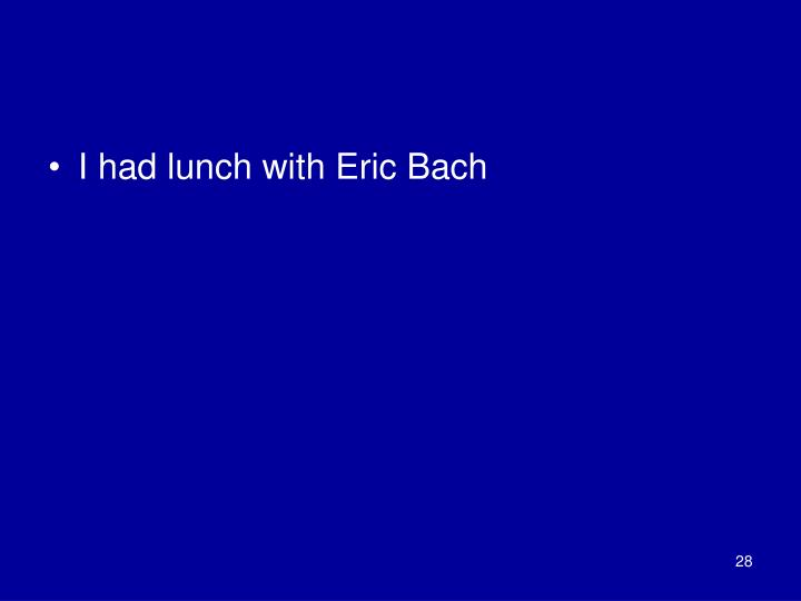 I had lunch with Eric Bach