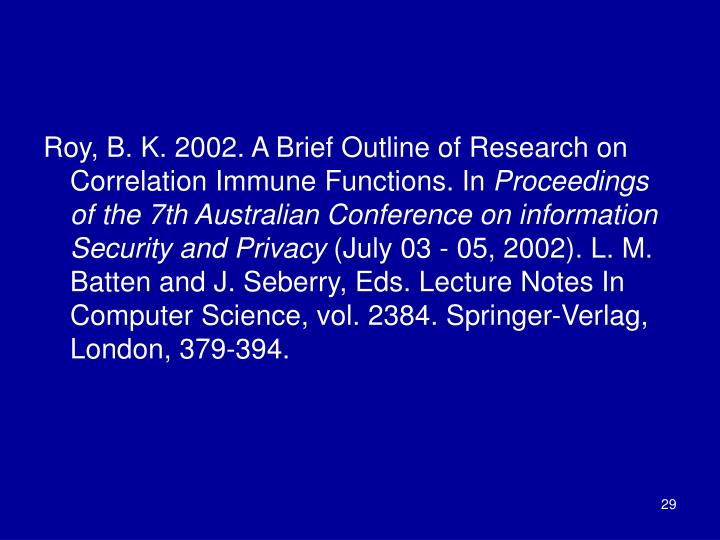 Roy, B. K. 2002. A Brief Outline of Research on Correlation Immune Functions. In