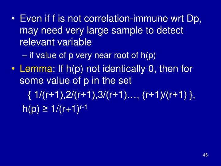Even if f is not correlation-immune wrt Dp, may need very large sample to detect relevant variable