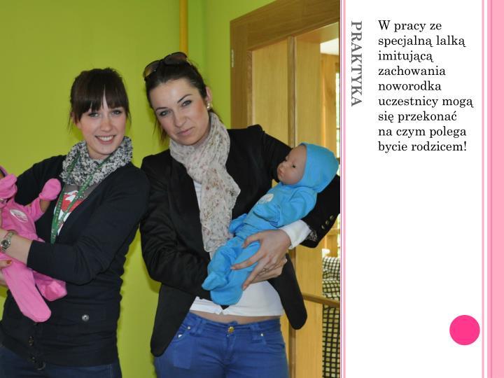 W pracy ze specjalną lalką imitującą zachowania noworodka uczestnicy mogą się przekonać