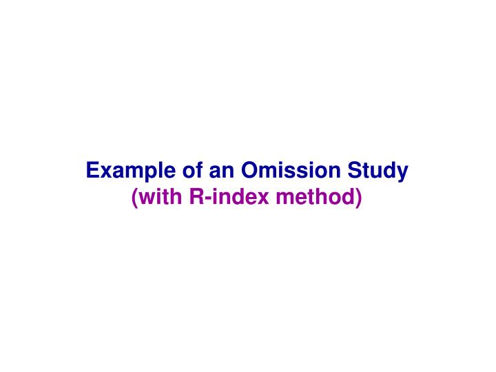 Example of an Omission Study