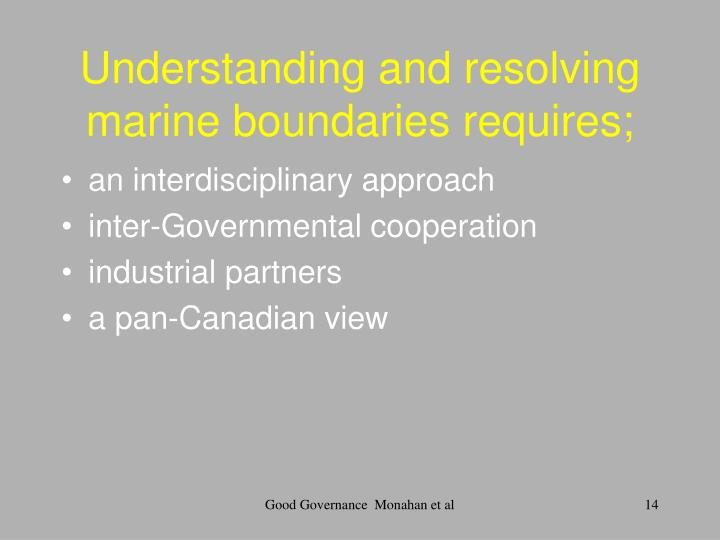 Understanding and resolving marine boundaries requires;