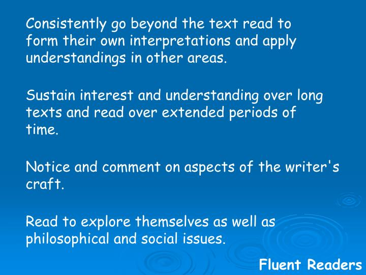 Consistently go beyond the text read to form their own interpretations and apply understandings in other areas.
