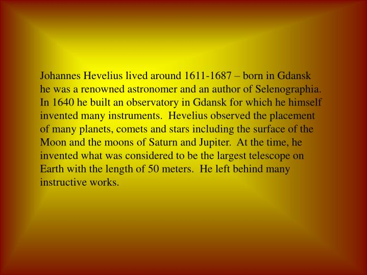 Johannes Hevelius lived around 1611-1687 – born in Gdansk he was a renowned astronomer and an auth...
