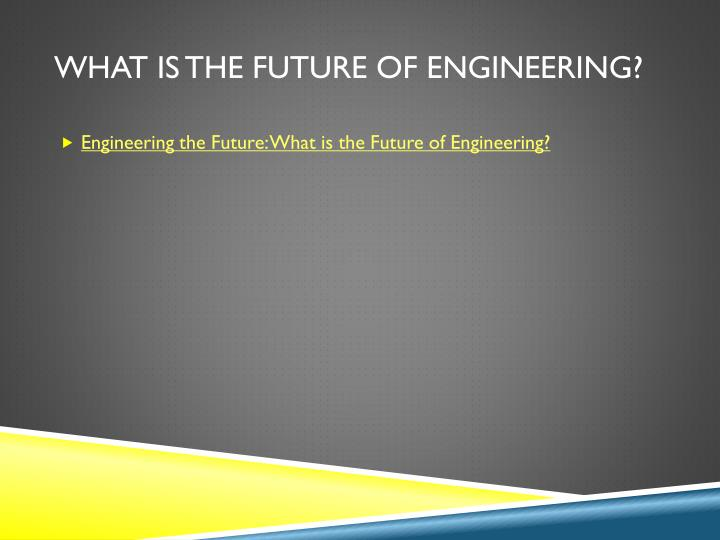 What is the future of engineering?