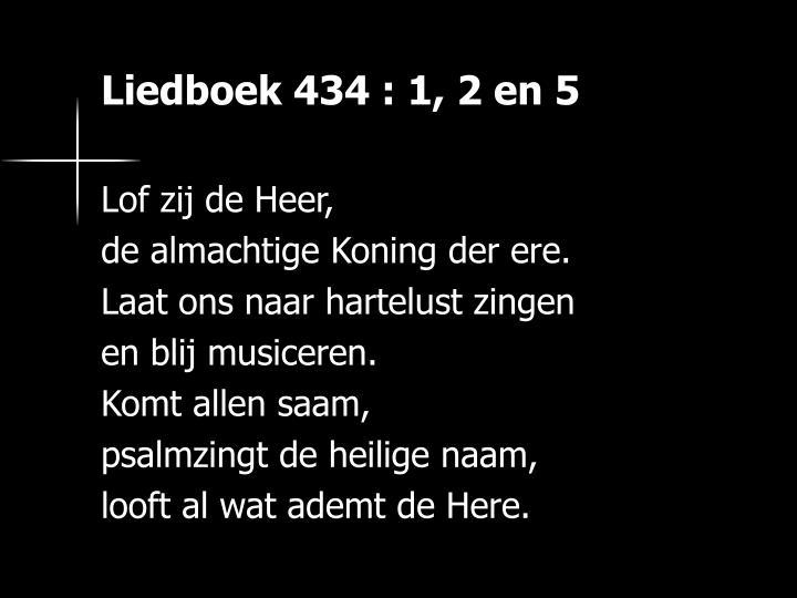 Liedboek 434 : 1, 2 en 5