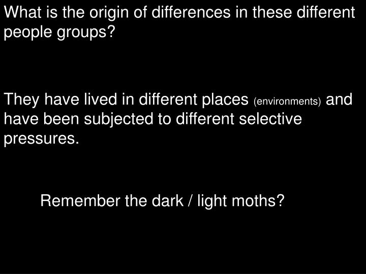 What is the origin of differences in these different people groups?