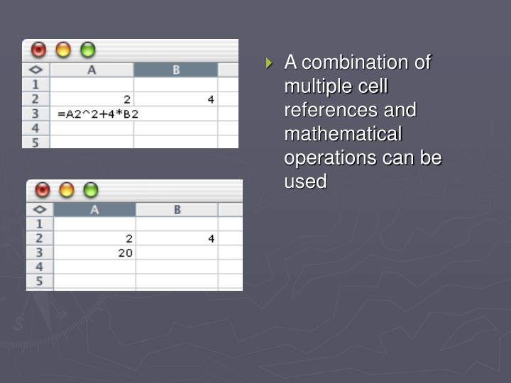 A combination of multiple cell references and mathematical operations can be used