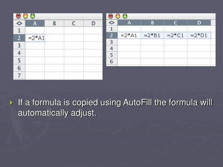 If a formula is copied using AutoFill the formula will automatically adjust.